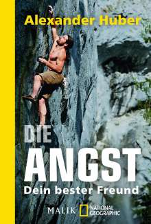 Alexander Huber: Die Angst, dein bester Freund, Buch