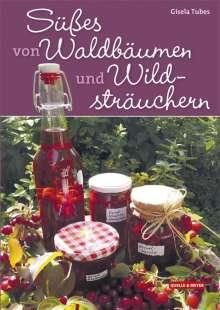 Gisela Tubes: Süßes von Waldbäumen und Wildsträuchern, Buch