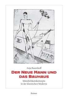 Anja Baumhoff: Der Neue Mann und das Bauhaus, Buch