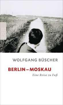 Wolfgang Büscher: Berlin - Moskau, Buch