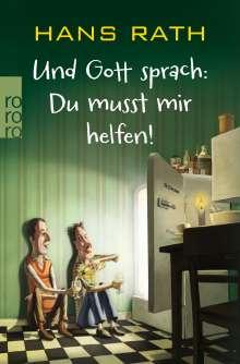 Hans Rath: Und Gott sprach: Du musst mir helfen!, Buch