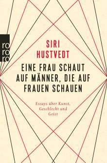 Siri Hustvedt: Eine Frau schaut auf Männer, die auf Frauen schauen, Buch