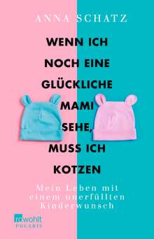 Anna Schatz: Wenn ich noch eine glückliche Mami sehe, muss ich kotzen, Buch