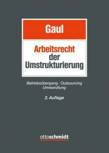 Björn Gaul: Das Arbeitsrecht der Umstrukturierung, Buch