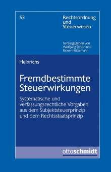 Sebastian Heinrichs: Fremdbestimmte Steuerwirkungen, Buch