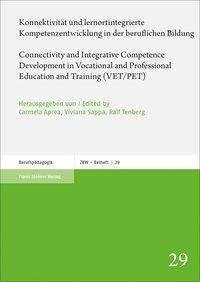 Konnektivität und lernortintegrierte Kompetenzentwicklung in der beruflichen Bildung / Connectivity and Integrative Competence Development in Vocational and Professional Education and Training (VET/PET), Buch