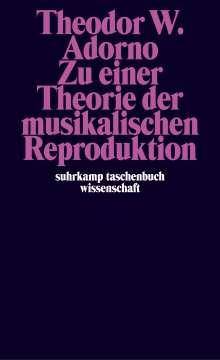 Theodor W. Adorno: Zu einer Theorie der musikalischen Reproduktion, Buch