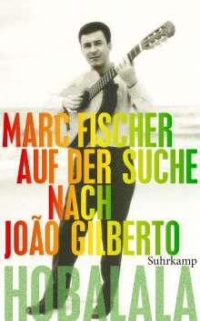 Marc Fischer: Hobalala. Auf der Suche nach João Gilberto, Buch
