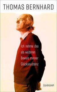 Thomas Bernhard: »Ich nehme das als weiteren Beweis meiner Glücksexistenz«, Buch