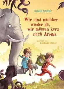 Oliver Scherz: Wir sind nachher wieder da, wir müssen kurz nach Afrika, Buch