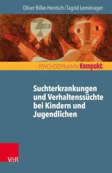Oliver Bilke-Hentsch: Suchterkrankungen und Verhaltenssüchte bei Jugendlichen und jungen Erwachsenen, Buch