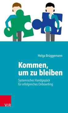 Helga Brüggemann: Kommen, um zu bleiben - Systemisches Handgepäck für erfolgreiches Onboarding, Buch