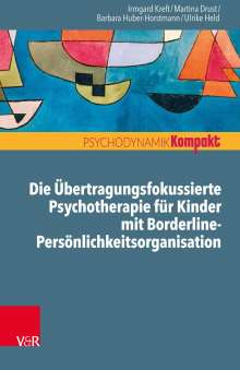 Irmgard Kreft: Die Übertragungsfokussierte Psychotherapie für Kinder mit Borderline-Persönlichkeitsorganisation, Buch