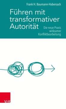 Frank H. Baumann-Habersack: Führen mit transformativer Autorität, Buch