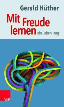 Gerald Hüther: Mit Freude lernen - ein Leben lang, Buch