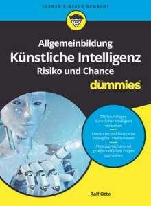 Ralf Otte: Allgemeinbildung Künstliche Intelligenz. Risiko und Chance für Dummies, Buch