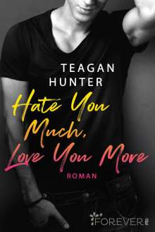 Teagan Hunter: Hate You Much, Love You More, Buch