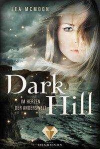 Lea McMoon: Dark Hill. Im Herzen der Anderswelt, Buch