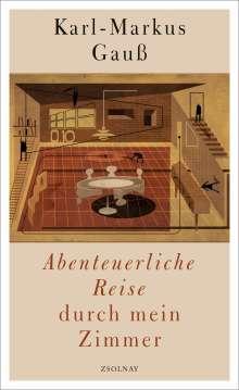 Karl-Markus Gauß: Abenteuerliche Reise durch mein Zimmer, Buch