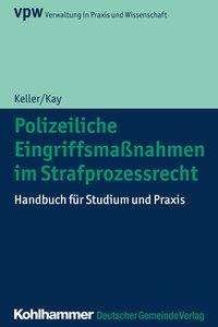Wolfgang Kay: Polizeiliche Eingriffsmaßnahmen im Strafprozessrecht, Buch