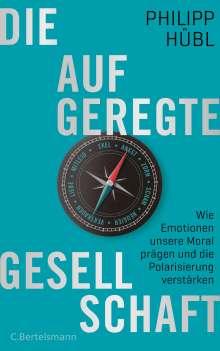 Philipp Hübl: Die aufgeregte Gesellschaft, Buch