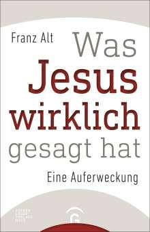 Franz Alt: Was Jesus wirklich gesagt hat, Buch