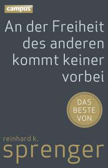 Reinhard K. Sprenger: An der Freiheit des anderen kommt keiner vorbei, Buch