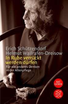 Erich Schützendorf: In Ruhe verrückt werden dürfen, Buch