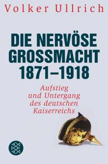 Volker Ullrich: Die nervöse Großmacht 1871 - 1918, Buch