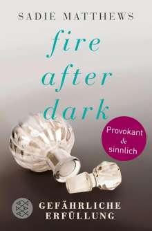 Sadie Matthews: Fire after Dark - Gefährliche Erfüllung, Buch