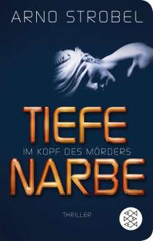 Arno Strobel: Im Kopf des Mörders - Tiefe Narbe, Buch
