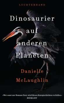 Danielle Mclaughlin: Dinosaurier auf anderen Planeten, Buch