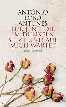 António Lobo Antunes: Für jene, die im Dunkeln sitzt und auf mich wartet, Buch