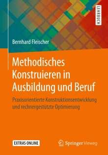 Bernhard Fleischer: Methodisches Konstruieren in Ausbildung und Beruf, Buch