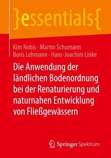 Kim Nobis: Die Anwendung der ländlichen Bodenordnung bei der Renaturierung und naturnahen Entwicklung von Fließgewässern, Buch
