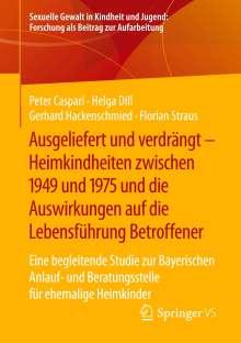 Peter Caspari: Ausgeliefert und verdrängt - Heimkindheiten zwischen 1949 und 1975 und die Auswirkungen auf die Lebensführung Betroffener, Buch