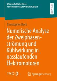 Christopher Beck: Numerische Analyse der Zweiphasenströmung und Kühlwirkung in nasslaufenden Elektromotoren, Buch