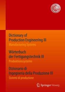 Dictionary of Production Engineering III - Manufacturing Systems     Wörterbuch der Fertigungstechnik III - Produktionssysteme     Dizionario di Ingegneria della Produzione III¿ - Sistemi di produzione, Buch