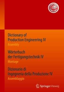 Dictionary of Production Engineering IV - Assembly   Wörterbuch der Fertigungstechnik IV - Montage   Dizionario di Ingegneria della Produzione IV - Montaggio, Buch