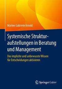 Marlen Gabriele Arnold: Systemische Strukturaufstellungen in Beratung und Management, Buch
