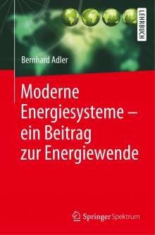 Bernhard Adler: Moderne Energiesysteme - ein Beitrag zur Energiewende, Buch