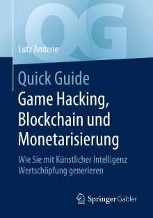 Lutz Anderie: Quick Guide Game Hacking, Blockchain und Monetarisierung, Buch