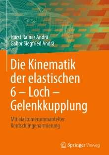 Horst Rainer Andrä: Die Kinematik der elastischen 6 - Loch - Gelenkkupplung, Buch