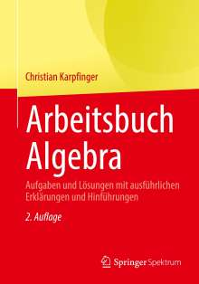 Christian Karpfinger: Arbeitsbuch Algebra, Buch