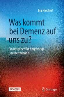 Ina Riechert: Was kommt bei Demenz auf uns zu?, Buch