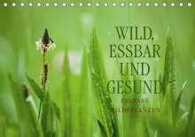 Markus Wuchenauer Pixelrohkost. De: WILD, ESSBAR UND GESUND Essbare Wildpflanzen (Tischkalender 2021 DIN A5 quer), Kalender