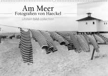 Ullstein Bild Axel Springer Syndication Gmbh: Am Meer - Fotografie von Haeckel (Wandkalender 2021 DIN A2 quer), Kalender