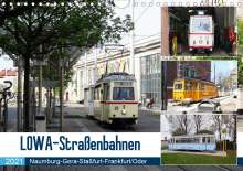 Wolfgang Gerstner: LOWA-Straßenbahnen  Naumburg-Gera-Staßfurt-Frankfurt/Oder (Wandkalender 2021 DIN A4 quer), Kalender