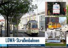 Wolfgang Gerstner: LOWA-Straßenbahnen  Naumburg-Gera-Staßfurt-Frankfurt/Oder (Wandkalender 2021 DIN A3 quer), Kalender