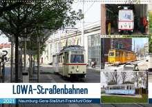 Wolfgang Gerstner: LOWA-Straßenbahnen  Naumburg-Gera-Staßfurt-Frankfurt/Oder (Wandkalender 2021 DIN A2 quer), Kalender